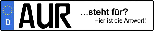Wofür steht das Kfz-Kennzeichen AUR? | Kfz-Kennzeichen - AUTOPURISTEN.net