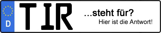 Wofür steht das Kfz-Kennzeichen TIR? | Kfz-Kennzeichen - AUTOPURISTEN.net